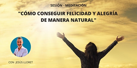 """Sesión - Meditación """"Cómo conseguir felicidad y alegría de manera natural"""" entradas"""