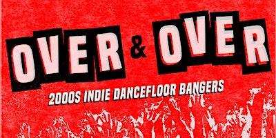 Over & Over – 2000s Indie Dancefloor Bangers