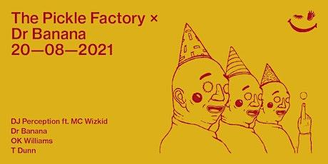 The Pickle Factory x Dr Banana: DJ Perception & MC Wizkid, Dr Banana, OK Wi tickets
