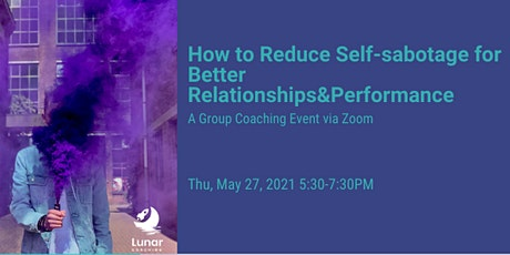 How to Reduce Self-sabotage for Better Relationships&Performance tickets