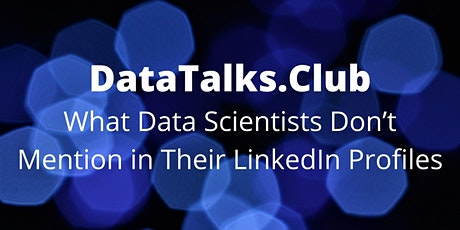 What Data Scientists Don't Mention in Their LinkedIn Profiles tickets