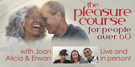 The Pleasure Course for people 60+ yrs old with co leader Joan Bordow tickets