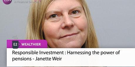 E2 Wealthier - Responsible Investment : Harnessing the power of pensions Tickets