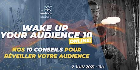 Wake Up Your Audience X - Nos 10 Conseils pour Réveiller votre Audience ! tickets