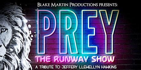 Prey; The Runway Show- A Tribute to Jeffery Llewellyn Hawkins tickets