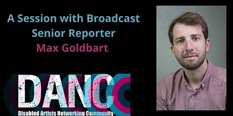A Session with Broadcast's Senior Reporter - Max Goldbart tickets
