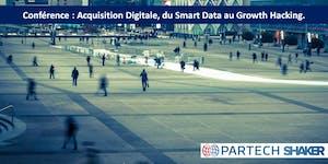 Acquisition Digitale : du Smart Data au Growth Hacking.