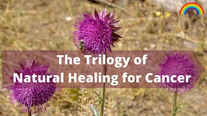 The Trilogy of Natural Healing For Cancer tickets
