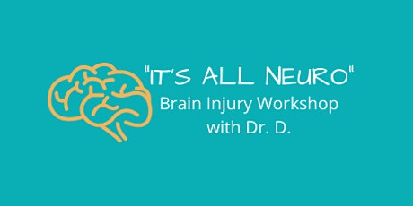 """It's All Neuro"" Brain Injury Workshop with Dr. D. tickets"