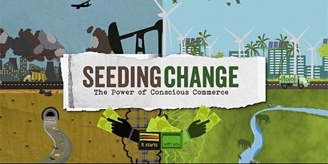 Seeding Change: Power of Conscious Commerce Film Discussion tickets