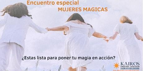 Encuentro para Mujeres Mágicas ¿Estás lista para poner tu magia en acción? entradas