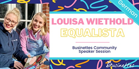 Louisa Wiethold | Equalista | Businettes Community Session Tickets