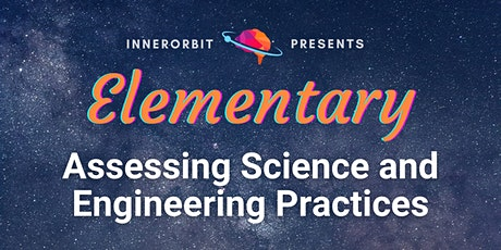 Elementary School NGSS Assessments: Science and Engineering Practices tickets