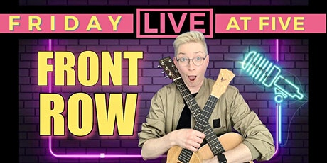 5/14 FRONT ROW Friday Live @ 5 tickets