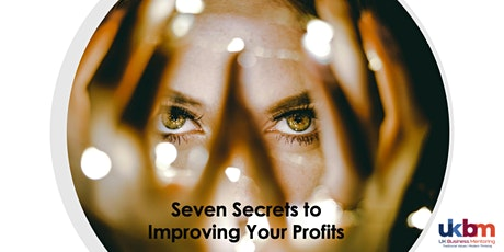The Seven Secrets to Improving your Profits tickets