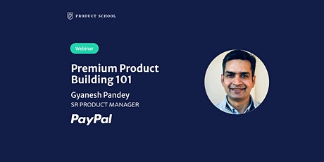 Webinar: Premium Product Building 101 by PayPal Sr Product Manager tickets