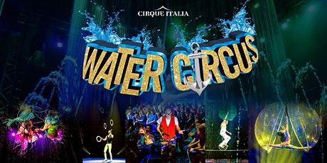 Cirque Italia Water Circus - Little Rock, AR - Saturday May 29 at 7:30pm tickets