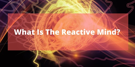 What Is The Reactive Mind - Free Lecture tickets