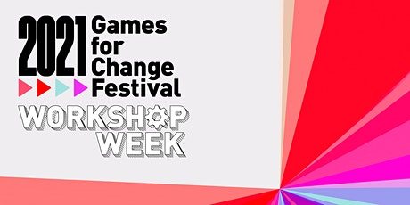 The 2021 Games for Change Festival Workshop Week tickets
