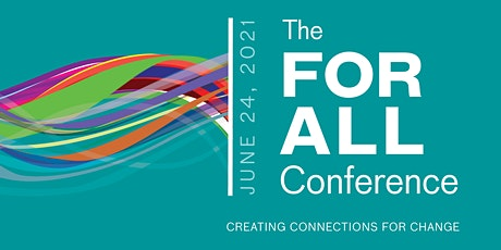 2021 FOR ALL Conference:  Creating Connections for Change tickets