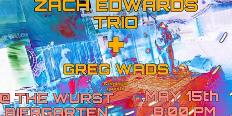 Zach Edwards Trio + Greg Wads @The Wurst Biergarten tickets