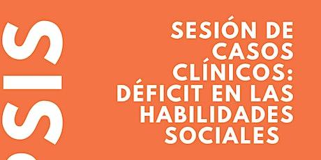 Sesión de casos clínicos: Déficit en las habilidades sociales entradas
