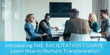 Introducing THE  FACILITATION COURSE:  Learn How to Nurture Transformation tickets
