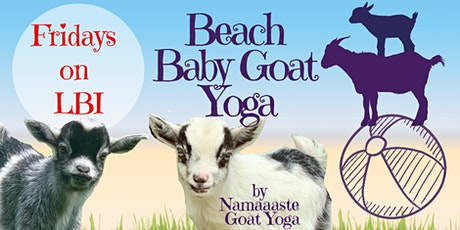 Beach Baby Goat Yoga LBI Fridays 9AM : Namaaaste Goat Yoga tickets