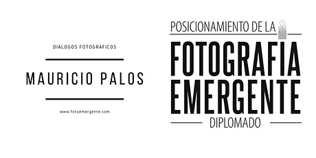 Diálogos Fotográficos - Mauricio Pálos - Fotogra´fía Emergente ingressos