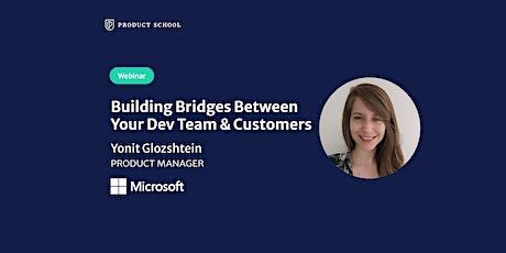 Webinar: Building Bridges Between Your Dev Team & Customers by Microsoft PM tickets