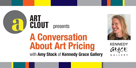 Art Clout Talks Art Pricing with Amy Stock of Kennedy Grace Gallery tickets