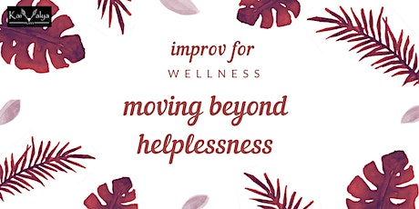 Improv For Wellness - Moving Beyond Helplessness tickets