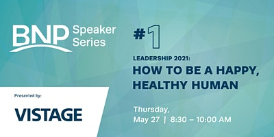 Speaker Series Vistage #1: How to Be a Happy Healthy Human