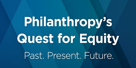Philanthropy's Quest for Equity: Past. Present. Future. tickets