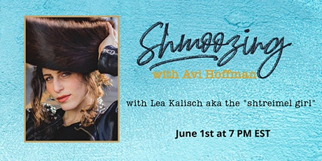 "Shmoozing with Avi featuring Lea Kalisch aka the ""shtreimel girl"". tickets"