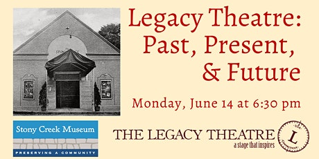 Legacy Theatre Past, Present, & Future: Presented by the Stony Creek Museum tickets