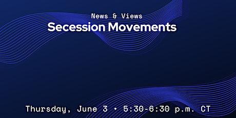 News & Views: Secession Movements tickets
