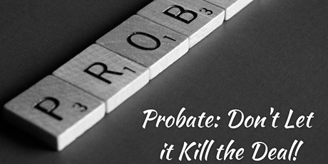 Probate: Don't Let it Kill the Deal! tickets