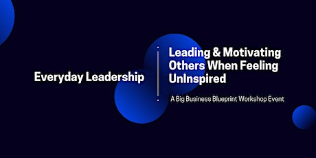 Everyday Leadership: Leading & Motivating Others When Feeling Uninspired tickets