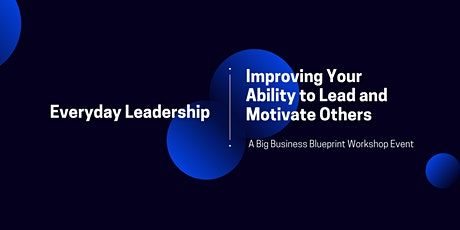 Everyday Leadership: Improving Your Ability to Lead and Motivate Others tickets
