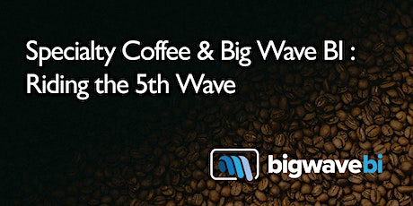 Specialty Coffee & Big Wave BI: Riding the 5th Wave tickets