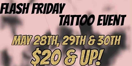 FLASH $20 & UP TATTOO EVENT MAY 28 29 30TH 5 OPTIONS $20 $35 $99 $160 $249 tickets