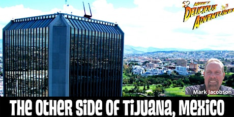 The Other Side of Tijuana, Mexico - FREE LIVE-STREAMING VIRTUAL TOUR tickets