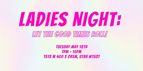 LADIES NIGHT: LET THE GOOD TIMES ROLL tickets