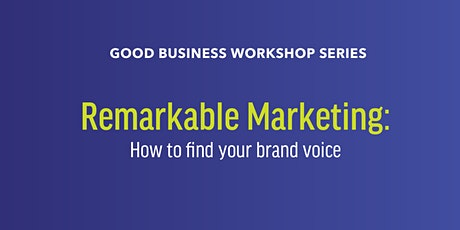 Good Business Workshop: Remarkable Marketing: How to find your brand voice tickets
