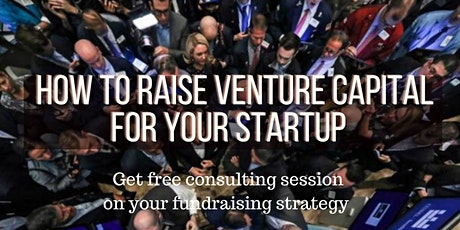 How to Raise Venture Capital for Your Startup (Free Consulting Session) tickets