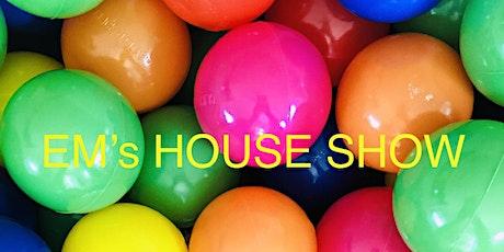 EM's HOUSE SHOW tickets