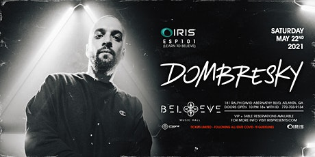 Dombresky | IRIS ESP101 [Learn To Believe] Saturday, May 22nd tickets