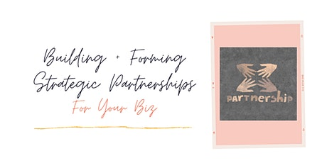 Helping to Build Your Business Through Strategic Partnerships tickets
