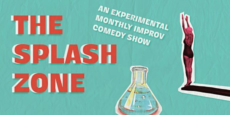 The Splash Zone - An Experimental Monthly Improv Comedy Show #eievents tickets